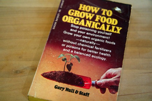 """How to grow food organically"" by Gary Null & Staff, published USA 1972"